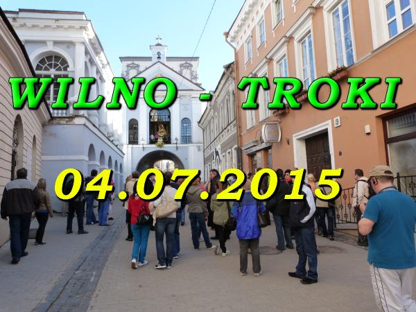 Wycieczka do WIlna i Trok 04.07.2015