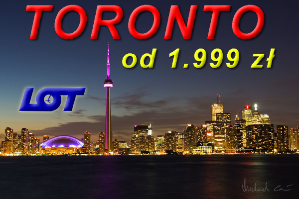 Promocja Lotnicza Lotu Toronto już od 1.999 zł