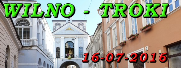 Wycieczka Wilno i Troki 16-07-2016