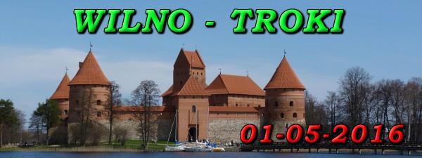 Wycieczka Wilno i Troki 01 Maja 2016