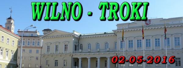 Wycieczka Wilno i Troki 02-05-2016
