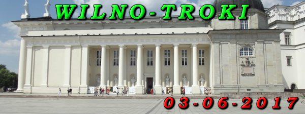 Wycieczka Wilno i Troki 03-06-2017