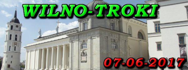 Wycieckza do Wilna i Trok 07-06-2017