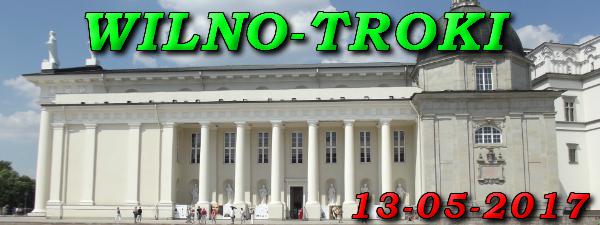Wycieczka do Wilna i Trok 13-05-2017