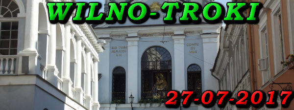 Wycieczka do Wilna i Trok 27-07-2017