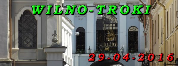 Wycieczka Wilno i Troki 29-04-2017