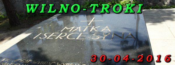 Wycieczka Wilno i Troki 30-04-2017