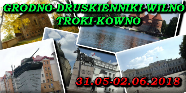 Wycieczka do Gdona - Druskienniki- Wilno- Troki- Kowno 31.05-02.06.2018